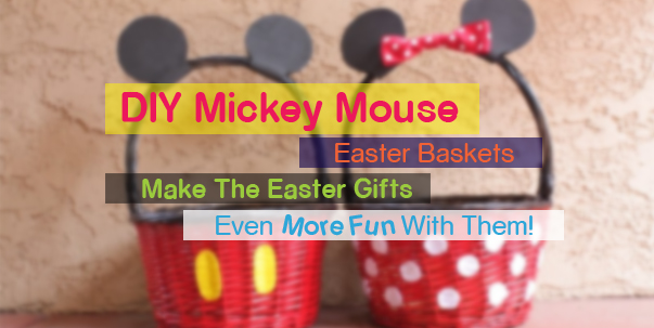 Make the easter gifts even more fun with diy mickey mouse easter make the easter gifts even more fun with diy mickey mouse easter baskets sweethome 101 negle Choice Image